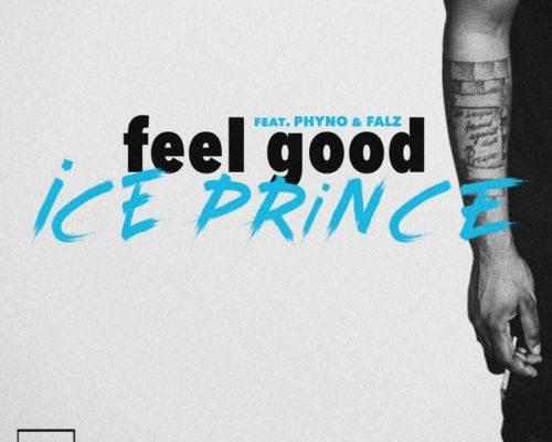 "Download MP3: Ice Prince – ""Feel Good"" ft  Phyno x Falz"