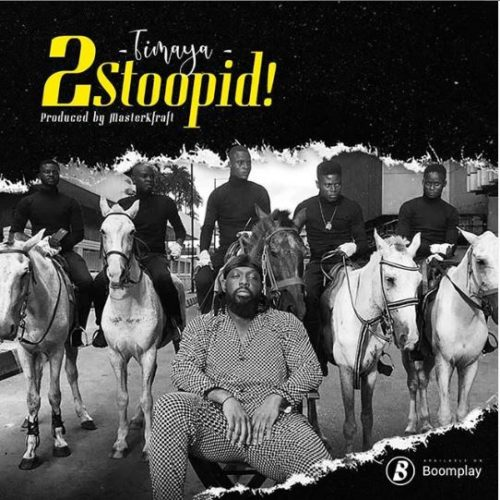 "Download MP3: Timaya – ""2Stoopid!"" prod by masterkraft"