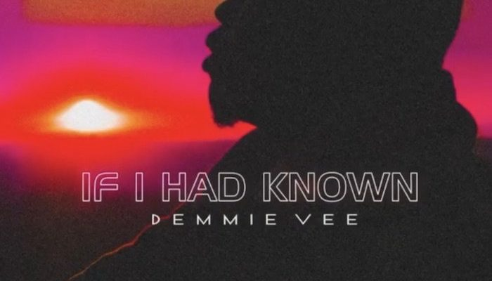 Download: Demmie Vee – If I Had Known -www.djitunez.com