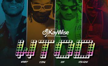 "Download: DJ Kaywise x Mayorkun, Naira Marley, Zlatan – ""What Type Of Dance"" -www.djitunez.com"