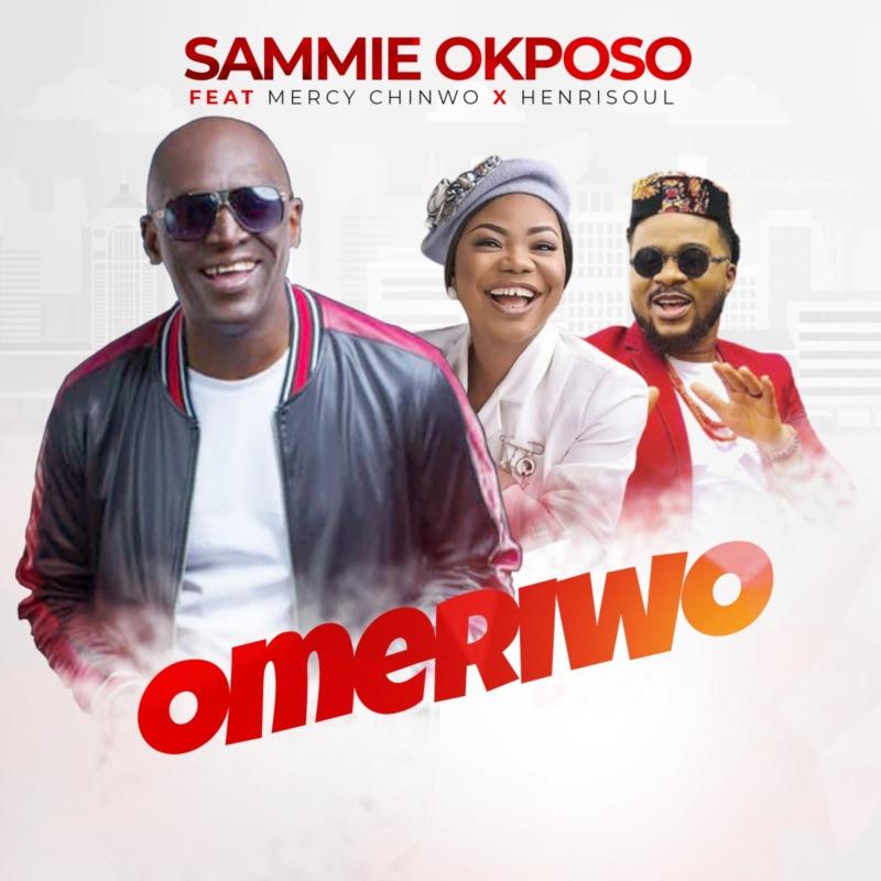 """Download: Sammie Okposo – """"Omeriwo"""" ft. Mercy Chinwo x Henrisoul -www.djitunez.com"""