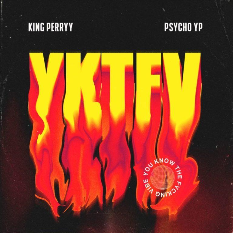 "Download: King Perryy X Psycho YP – ""YKTFV"" -www.djitunez.com"