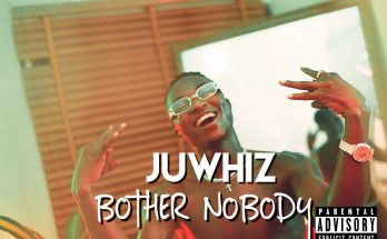 Download: Juwhiz – Bother No Body -djitunez.com