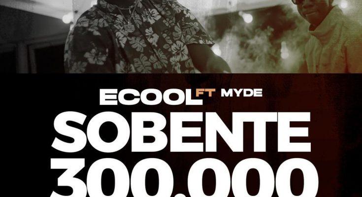 Download >>> Ecool – Sobente >> ft. >> Myde