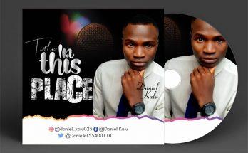 Download MP3 - Daniel Kalu - In This Place - www.djitunez.com