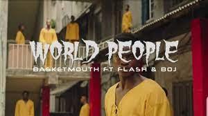 "Basketmouth – ""World People"" ft. Flash, BOJ Video Download - www.djitunez.com"