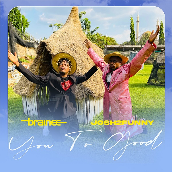 Download - You To Good MP3 - Brainee And Josh2Funny -Www.djitunez.com